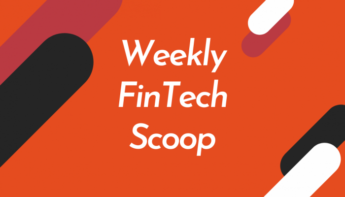 Weekly FinTech Scoop - fintech news in brief